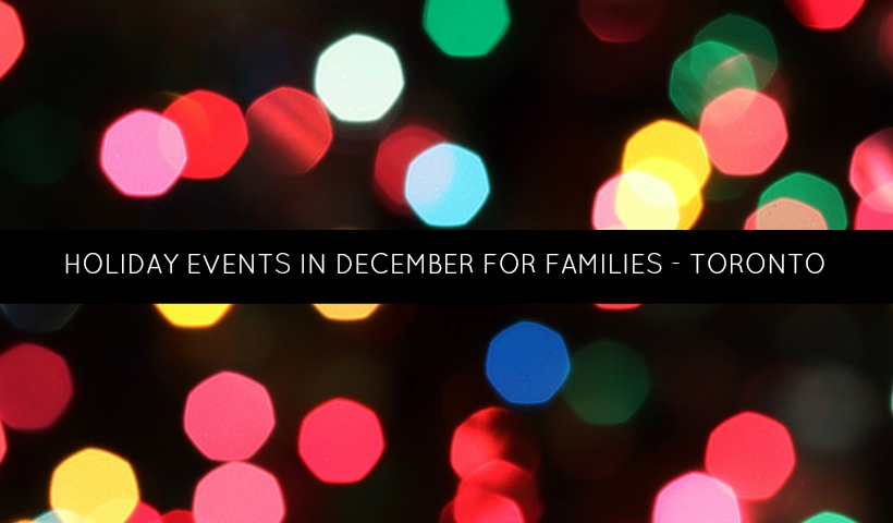 Holiday Events in December for Families – Toronto